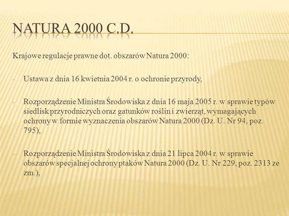 Krajowe regulacje prawne dot. obszarów Natura 2000: - Ustawa z dnia 16 kwietnia 2004 r. o ochronie przyrody, - Rozporządzenie Ministra Środowiska z dn