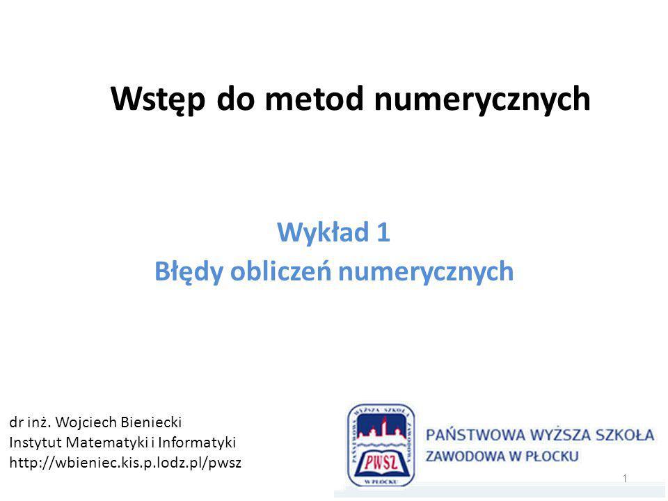 Wstęp do metod numerycznych Wykład 1 Błędy obliczeń numerycznych dr inż.