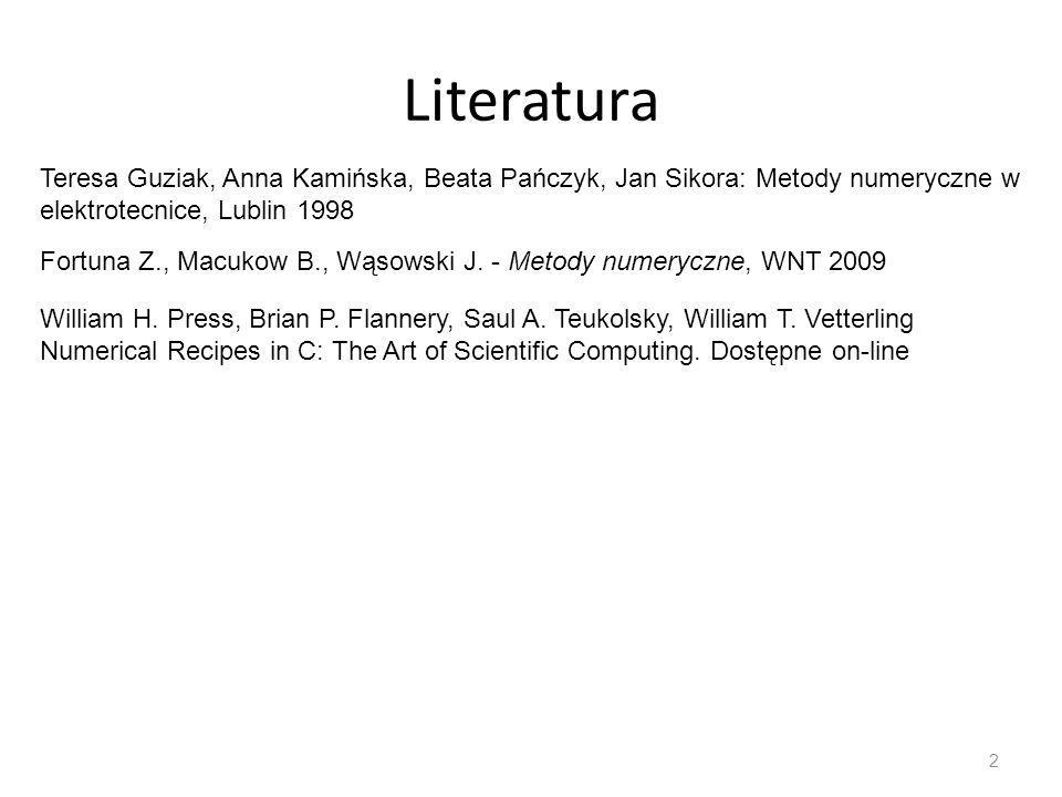 Literatura 2 Teresa Guziak, Anna Kamińska, Beata Pańczyk, Jan Sikora: Metody numeryczne w elektrotecnice, Lublin 1998 Fortuna Z., Macukow B., Wąsowski J.