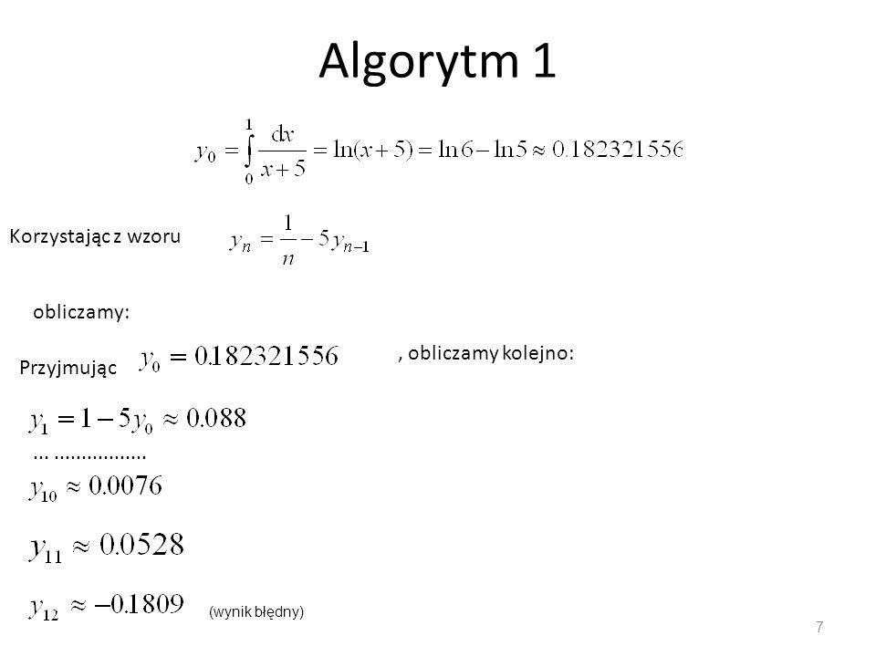 Algorytm 1 7 Korzystając z wzoru obliczamy: Przyjmując, obliczamy kolejno:....................