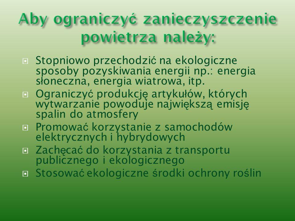  Stopniowo przechodzi ć na ekologiczne sposoby pozyskiwania energii np.: energia s ł oneczna, energia wiatrowa, itp.