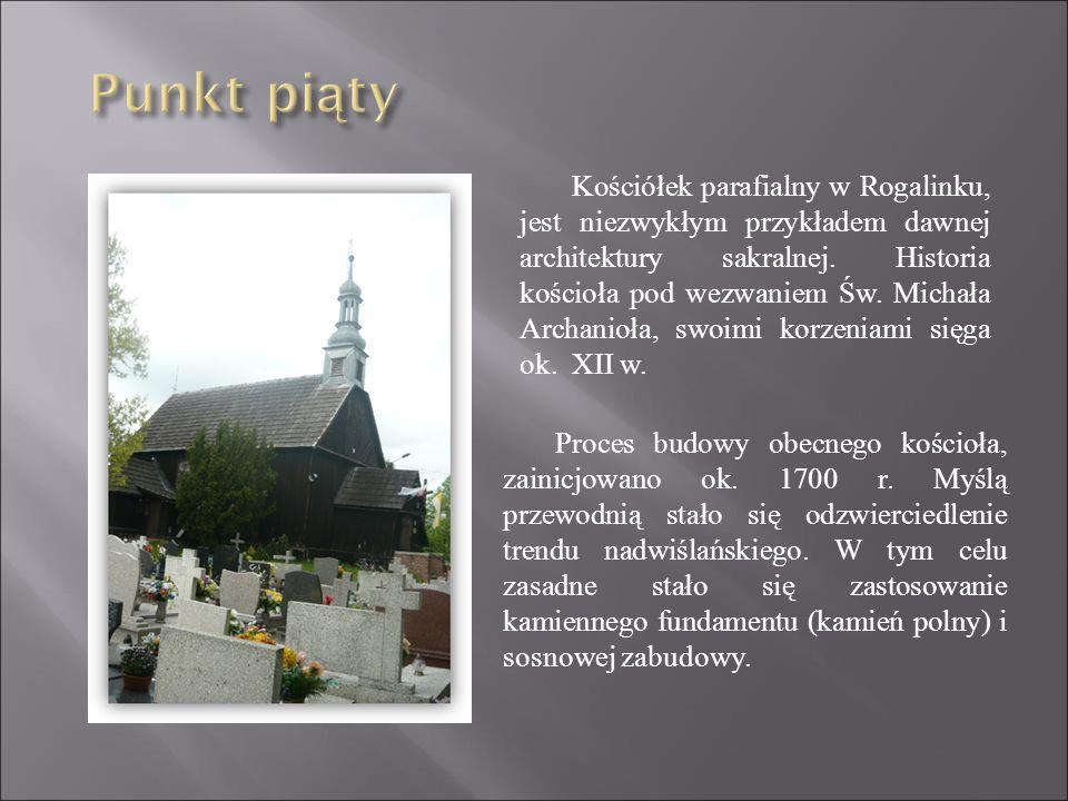 Kościółek parafialny w Rogalinku, jest niezwykłym przykładem dawnej architektury sakralnej.