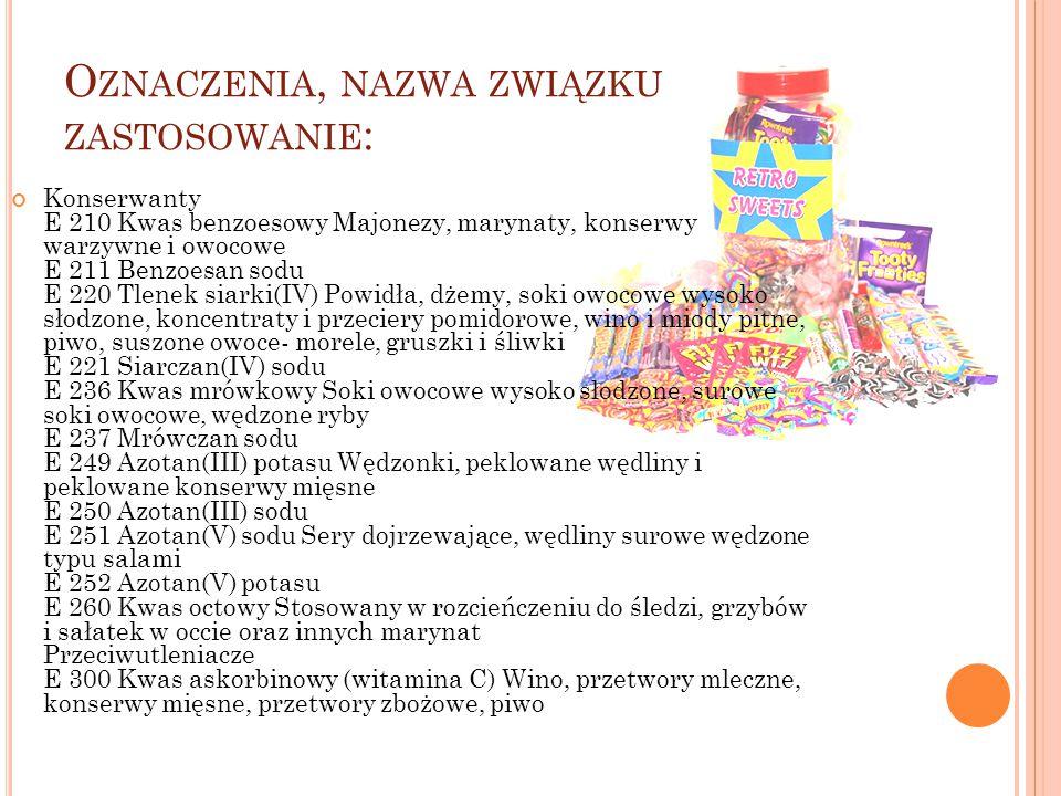 O ZNACZENIA, NAZWA ZWIĄZKU ZASTOSOWANIE : Konserwanty E 210 Kwas benzoesowy Majonezy, marynaty, konserwy warzywne i owocowe E 211 Benzoesan sodu E 220