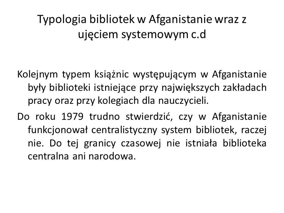 Typologia bibliotek w Afganistanie wraz z ujęciem systemowym c.d Kolejnym typem książnic występującym w Afganistanie były biblioteki istniejące przy największych zakładach pracy oraz przy kolegiach dla nauczycieli.