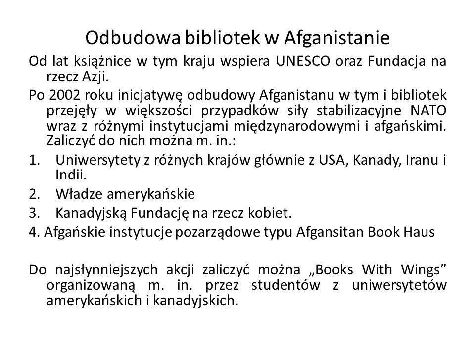 Odbudowa bibliotek w Afganistanie Od lat książnice w tym kraju wspiera UNESCO oraz Fundacja na rzecz Azji.