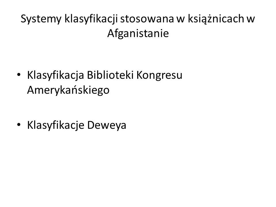 Systemy klasyfikacji stosowana w książnicach w Afganistanie Klasyfikacja Biblioteki Kongresu Amerykańskiego Klasyfikacje Deweya