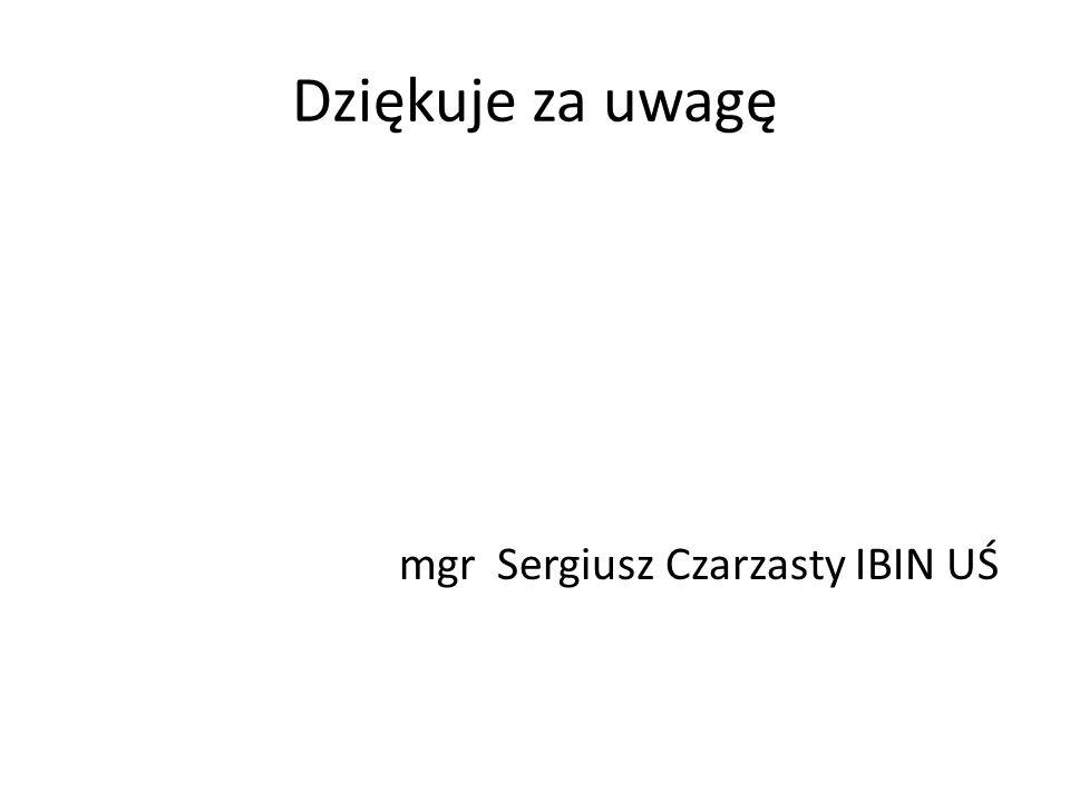 Dziękuje za uwagę mgr Sergiusz Czarzasty IBIN UŚ