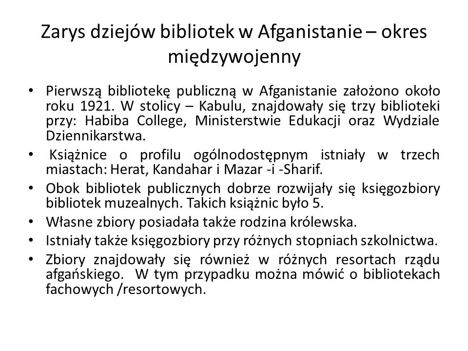 Zarys dziejów bibliotek w Afganistanie – okres międzywojenny Pierwszą bibliotekę publiczną w Afganistanie założono około roku 1921.