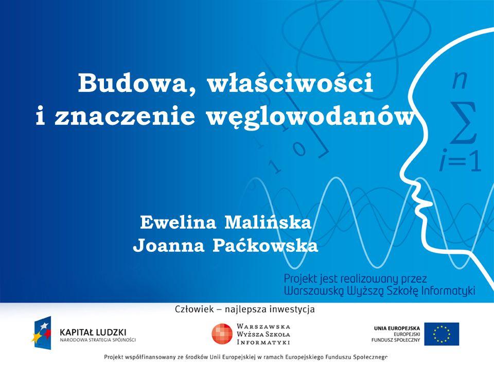Budowa, właściwości i znaczenie węglowodanów Ewelina Malińska Joanna Paćkowska 2