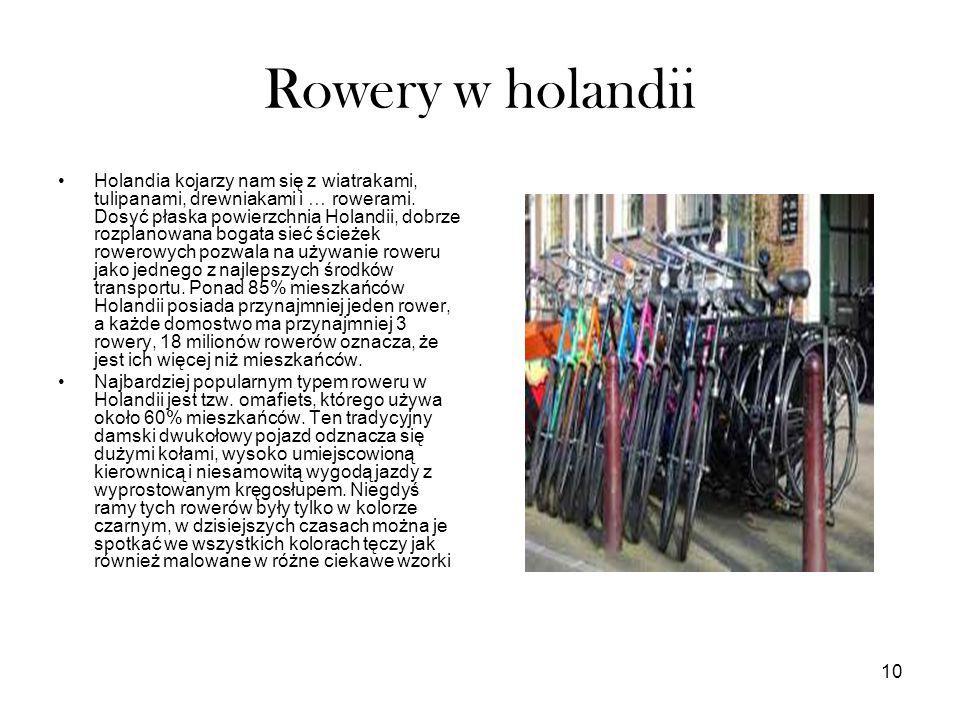 10 Rowery w holandii Holandia kojarzy nam się z wiatrakami, tulipanami, drewniakami i … rowerami. Dosyć płaska powierzchnia Holandii, dobrze rozplanow