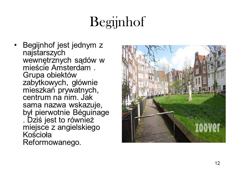 12 Begijnhof Begijnhof jest jednym z najstarszych wewnętrznych sądów w mieście Amsterdam. Grupa obiektów zabytkowych, głównie mieszkań prywatnych, cen