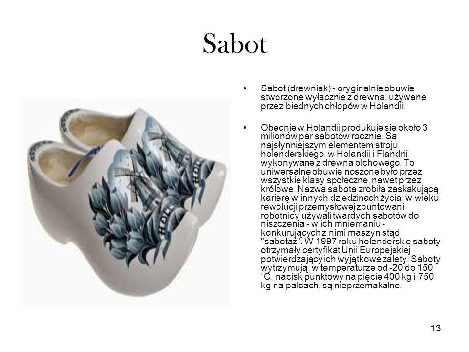13 Sabot Sabot (drewniak) - oryginalnie obuwie stworzone wyłącznie z drewna, używane przez biednych chłopów w Holandii. Obecnie w Holandii produkuje s