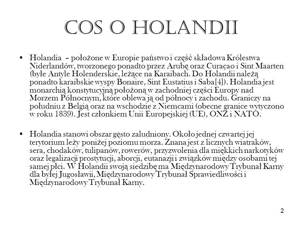 2 COS O HOLANDII Holandia – po ł o ż one w Europie pa ń stwo i cz ęść sk ł adowa Królestwa Niderlandów, tworzonego ponadto przez Arub ę oraz Curaçao i