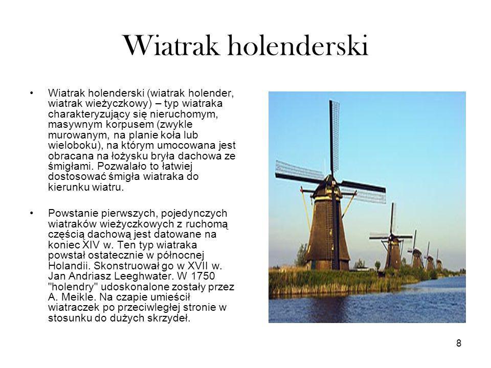 8 Wiatrak holenderski Wiatrak holenderski (wiatrak holender, wiatrak wieżyczkowy) – typ wiatraka charakteryzujący się nieruchomym, masywnym korpusem (