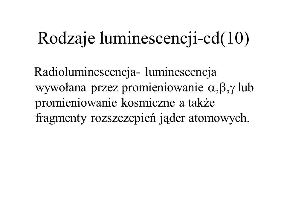 Rodzaje luminescencji-cd(9) Rentgenoluminescencja- świecenie wywołane przez promieniowanie rentgenowskie. Wykazuje ją na przykład wolframian wapnia Ca