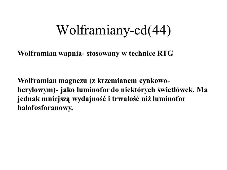 Wolframiany(43) Wśród tych luminoforów na uwagę zasługują: -wolframian magnezu MgWO4 -wolframian wapnia CaWO4