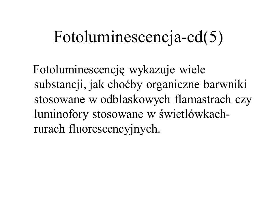 Rodzaje luminescencji(4) Fotoluminescencja (świecenie spowodowane promieniowaniem UV lub widzialnym VIS). Fotoluminescencję dzieli się na fluorescencj