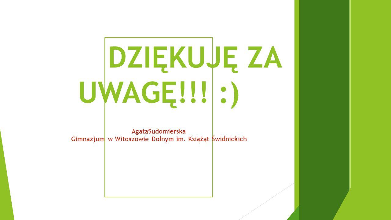 DZIĘKUJĘ ZA UWAGĘ!!! :) AgataSudomierska Gimnazjum w Witoszowie Dolnym im. Książąt Świdnickich