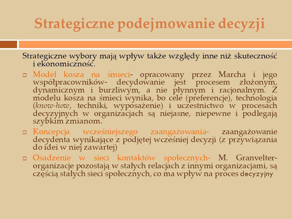 Strategiczne podejmowanie decyzji Strategiczne wybory mają wpływ także względy inne niż skuteczność i ekonomiczność.  Model kosza na śmieci- opracowa