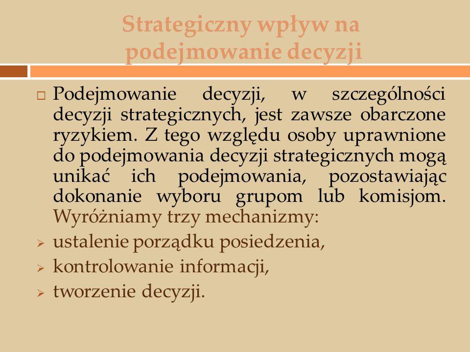 Strategiczny wpływ na podejmowanie decyzji  Podejmowanie decyzji, w szczególności decyzji strategicznych, jest zawsze obarczone ryzykiem. Z tego wzgl