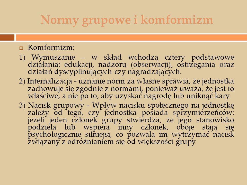 Normy grupowe i komformizm  Komformizm: 1) Wymuszanie – w skład wchodzą cztery podstawowe działania: edukacji, nadzoru (obserwacji), ostrzegania oraz