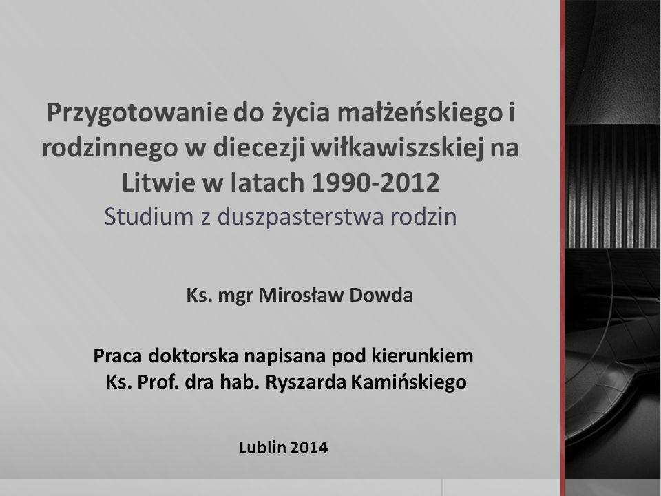 Przygotowanie do życia małżeńskiego i rodzinnego w diecezji wiłkawiszskiej na Litwie w latach 1990-2012 Studium z duszpasterstwa rodzin Praca doktorska napisana pod kierunkiem Ks.