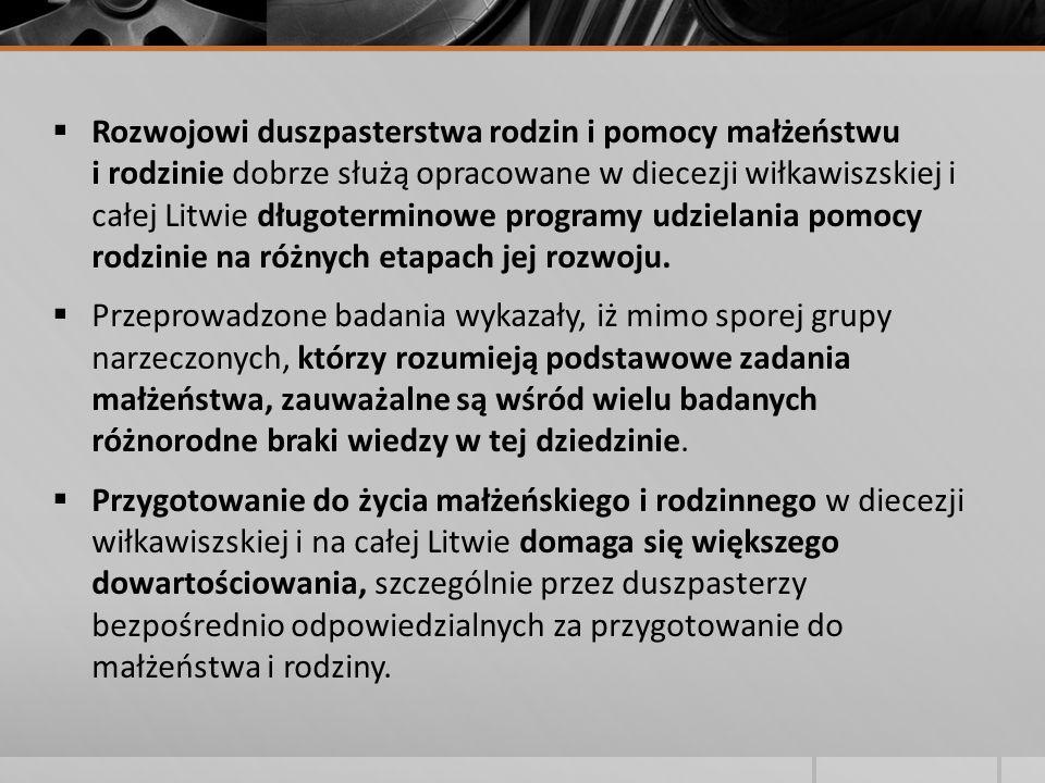  Rozwojowi duszpasterstwa rodzin i pomocy małżeństwu i rodzinie dobrze służą opracowane w diecezji wiłkawiszskiej i całej Litwie długoterminowe programy udzielania pomocy rodzinie na różnych etapach jej rozwoju.