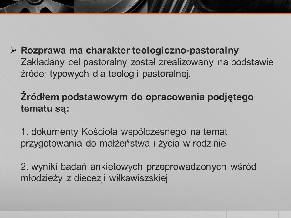  Rozprawa ma charakter teologiczno-pastoralny Zakładany cel pastoralny został zrealizowany na podstawie źródeł typowych dla teologii pastoralnej.