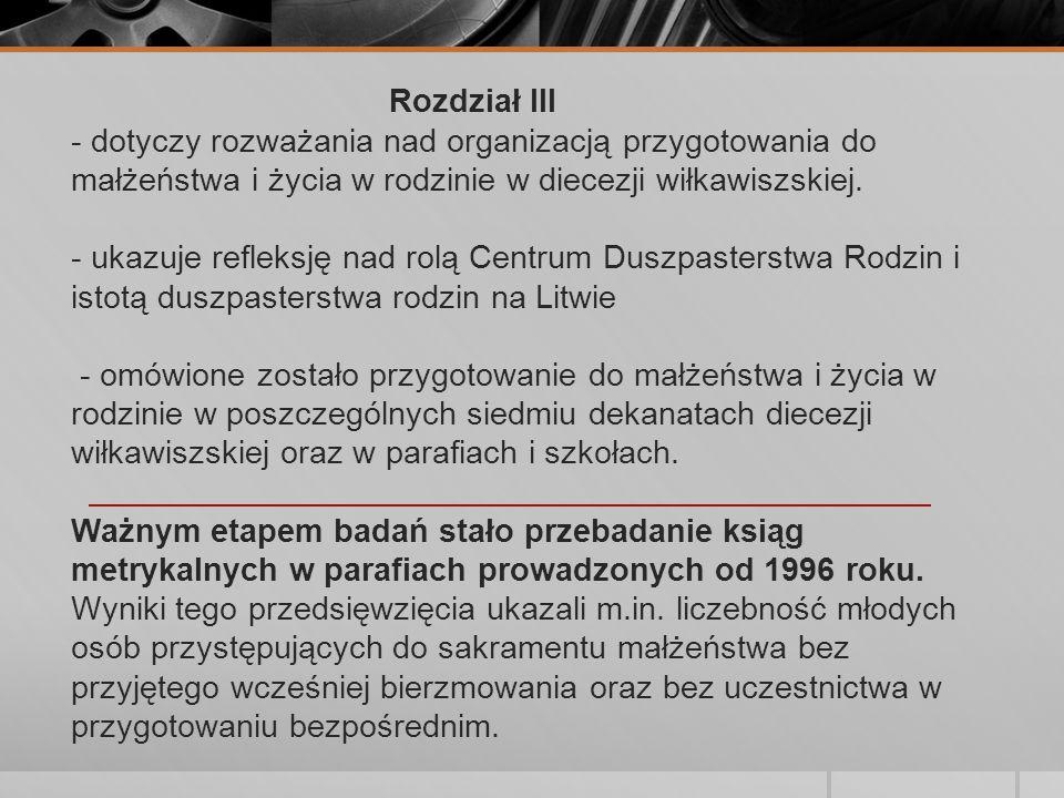 Rozdział III - dotyczy rozważania nad organizacją przygotowania do małżeństwa i życia w rodzinie w diecezji wiłkawiszskiej.