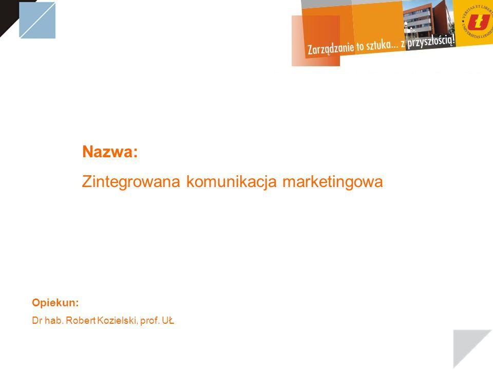 Nazwa: Zintegrowana komunikacja marketingowa Opiekun: Dr hab. Robert Kozielski, prof. UŁ