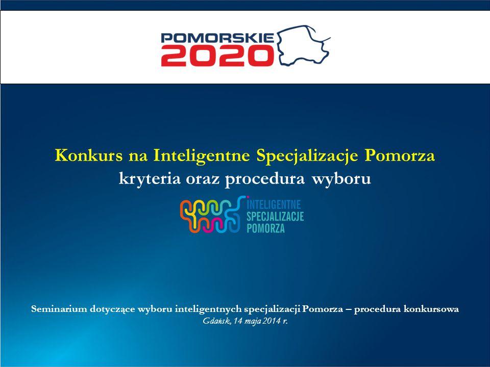 Konkurs na Inteligentne Specjalizacje Pomorza kryteria oraz procedura wyboru Seminarium dotycz ą ce wyboru inteligentnych specjalizacji Pomorza – proc