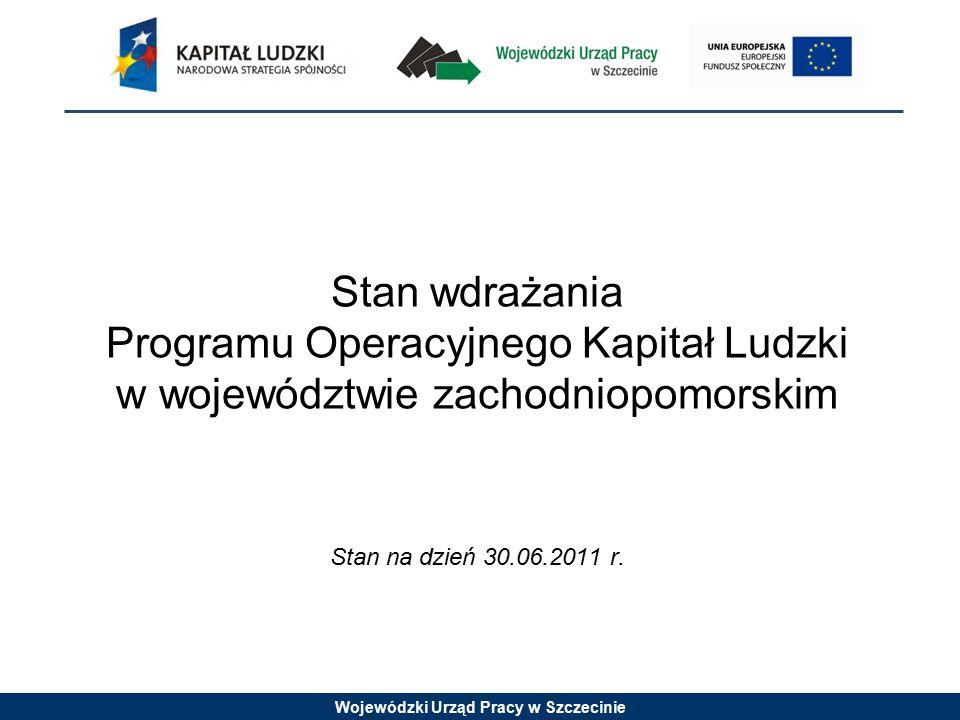 Wojewódzki Urząd Pracy w Szczecinie Stan wdrażania Programu Operacyjnego Kapitał Ludzki w województwie zachodniopomorskim Stan na dzień 30.06.2011 r.