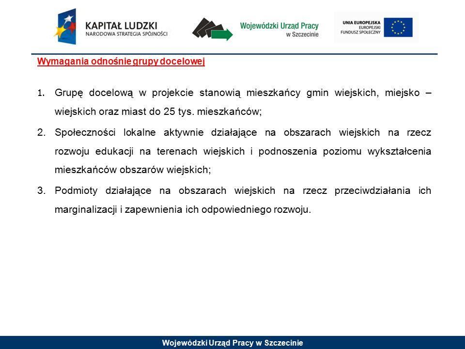 Wojewódzki Urząd Pracy w Szczecinie Szczegółowe kryteria dostępu (kryterium obligatoryjne): 1.Projekt jest skierowany do osób mających miejsce zamieszkania na terenie gmin wiejskich do 15 tys.