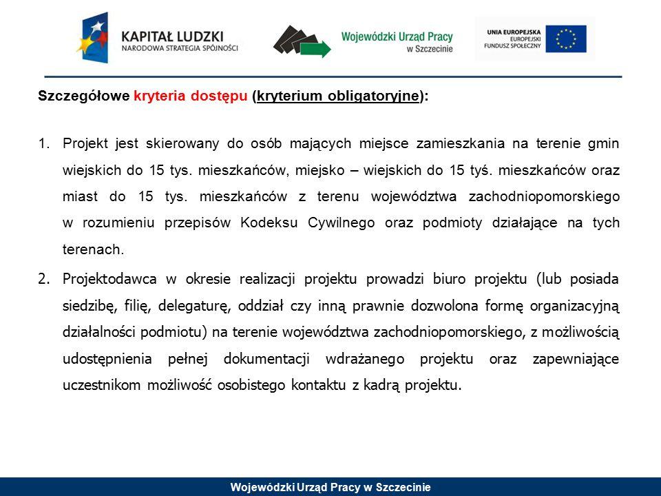 Wojewódzki Urząd Pracy w Szczecinie Szczegółowe kryteria dostępu (kryterium obligatoryjne): 1.Projekt jest skierowany do osób mających miejsce zamiesz