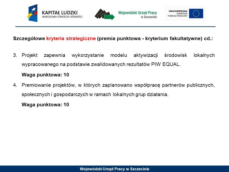 Wojewódzki Urząd Pracy w Szczecinie Szczegółowe kryteria strategiczne (premia punktowa - kryterium fakultatywne) cd.: 3.Projekt zapewnia wykorzystanie