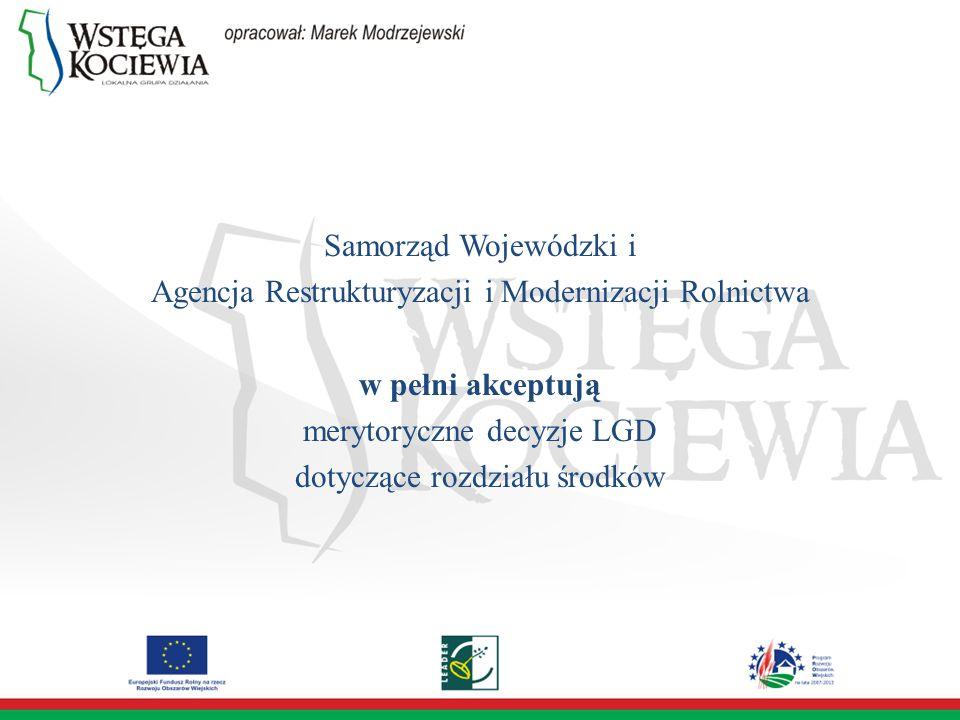 Samorząd Wojewódzki i Agencja Restrukturyzacji i Modernizacji Rolnictwa w pełni akceptują merytoryczne decyzje LGD dotyczące rozdziału środków