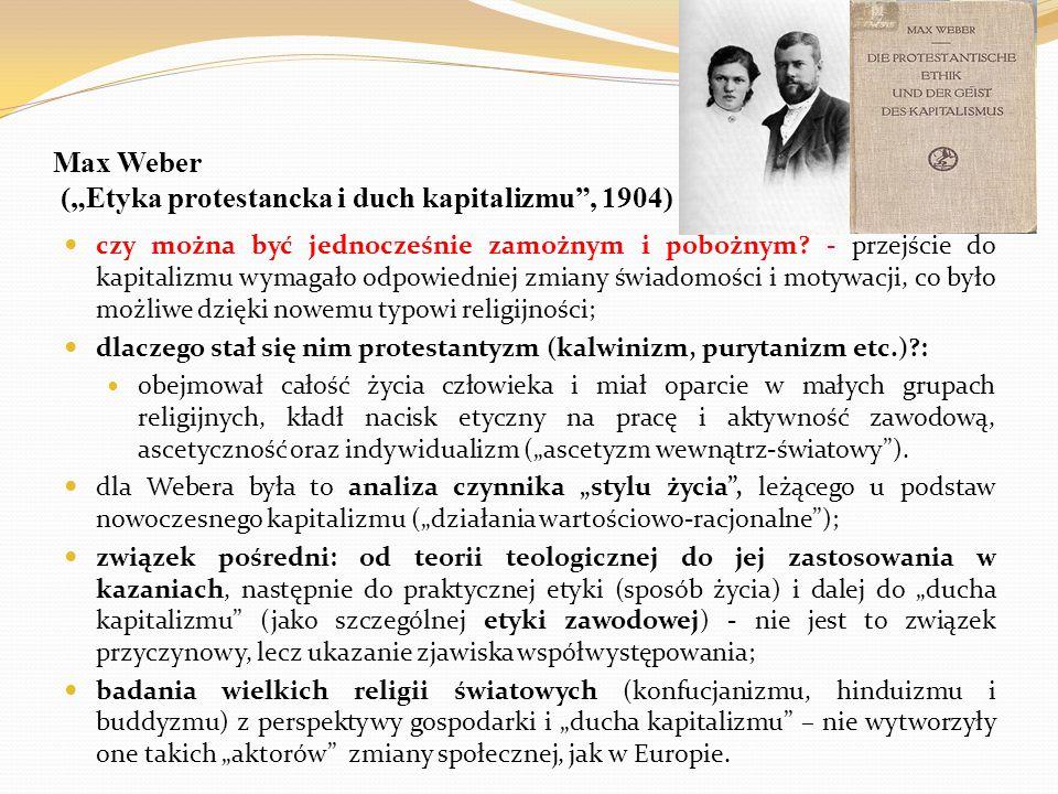 """Max Weber (""""Etyka protestancka i duch kapitalizmu"""", 1904) czy można być jednocześnie zamożnym i pobożnym? - przejście do kapitalizmu wymagało odpowied"""