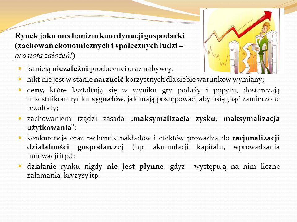 Zalety rynku jako mechanizmu koordynacji życia gospodarczego i społecznego skuteczna koordynacja wytwórców i konsumentów; zapewnienie niezbędnej dyscypliny działania; decentralizacja decyzji i rozwiązywania problemów na najniższym poziomie; łączenie w całość rozproszonej i szczegółowej wiedzy na temat zachowań wielu podmiotów (Friedrich A.