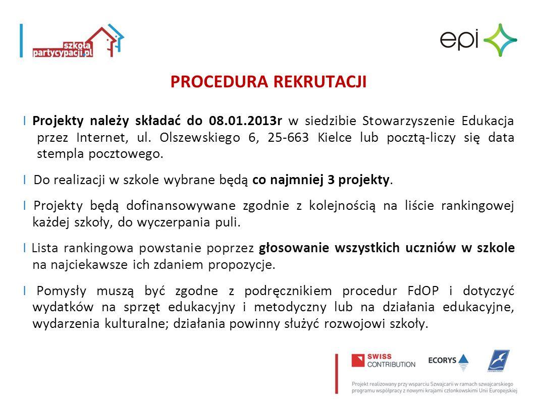 PROCEDURA REKRUTACJI I Projekty należy składać do 08.01.2013r w siedzibie Stowarzyszenie Edukacja przez Internet, ul. Olszewskiego 6, 25-663 Kielce lu