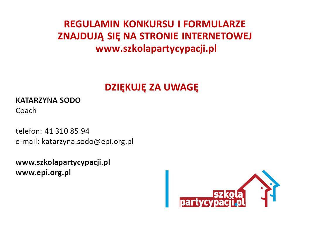 DZIĘKUJĘ ZA UWAGĘ KATARZYNA SODO Coach telefon: 41 310 85 94 e-mail: katarzyna.sodo@epi.org.pl www.szkolapartycypacji.pl www.epi.org.pl REGULAMIN KONK