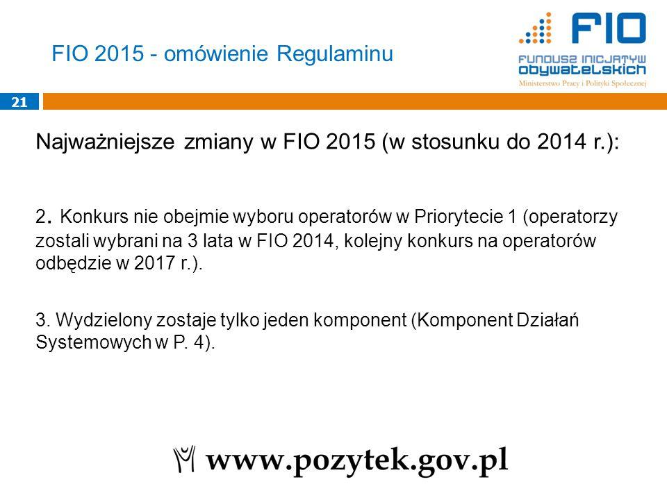 21 Najważniejsze zmiany w FIO 2015 (w stosunku do 2014 r.): 2. Konkurs nie obejmie wyboru operatorów w Priorytecie 1 (operatorzy zostali wybrani na 3