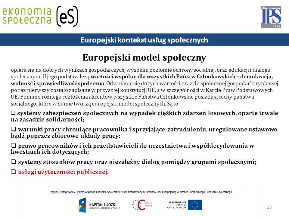 23 Europejski model społeczny opiera się na dobrych wynikach gospodarczych, wysokim poziomie ochrony socjalnej, oraz edukacji i dialogu społecznym.
