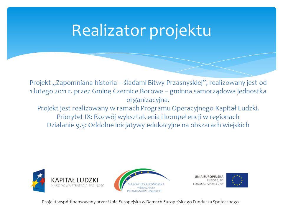 """Realizator projektu Projekt """"Zapomniana historia – śladami Bitwy Przasnyskiej"""", realizowany jest od 1 lutego 2011 r. przez Gminę Czernice Borowe – gmi"""