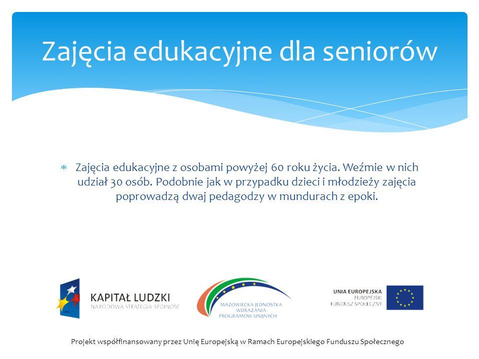  Zajęcia edukacyjne z osobami powyżej 60 roku życia. Weźmie w nich udział 30 osób. Podobnie jak w przypadku dzieci i młodzieży zajęcia poprowadzą dwa