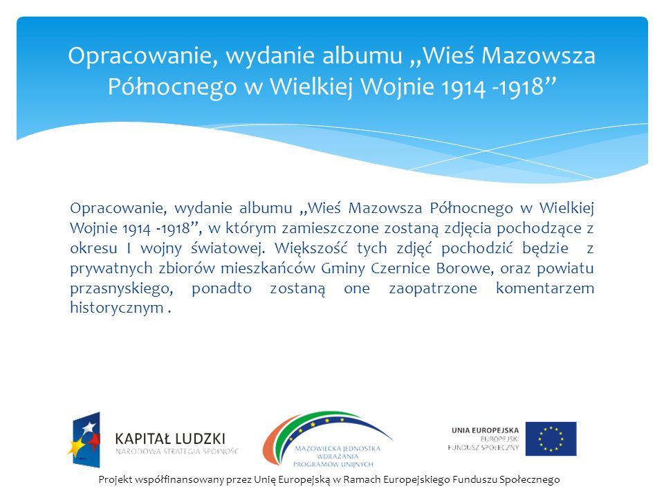 """Opracowanie, wydanie albumu """"Wieś Mazowsza Północnego w Wielkiej Wojnie 1914 -1918 , w którym zamieszczone zostaną zdjęcia pochodzące z okresu I wojny światowej."""