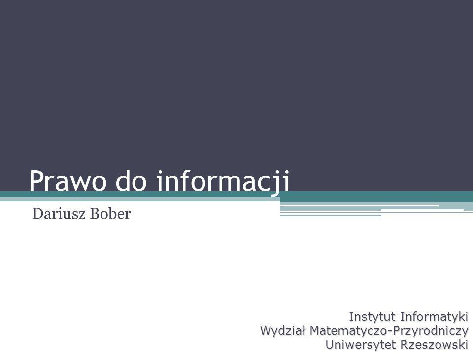 Prawo do informacji Dariusz Bober Instytut Informatyki Wydział Matematyczo-Przyrodniczy Uniwersytet Rzeszowski