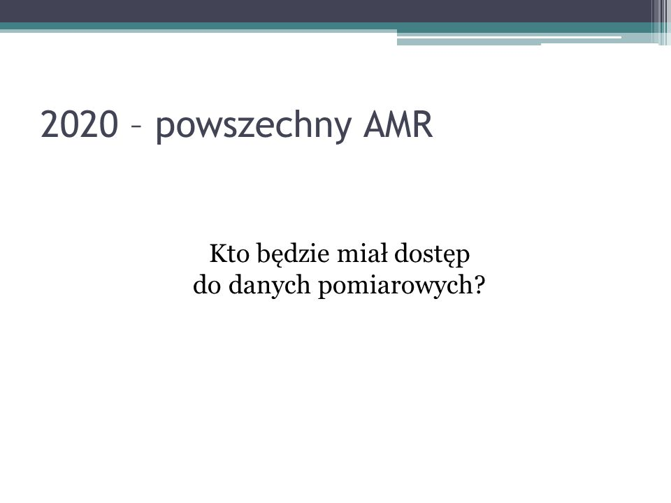 2020 – powszechny AMR Kto będzie miał dostęp do danych pomiarowych
