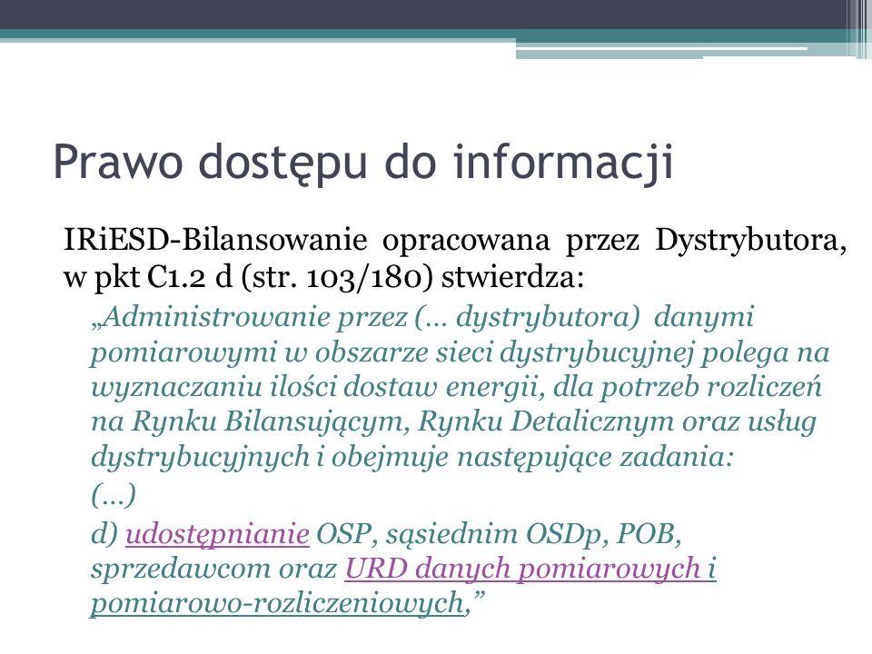 """Prawo dostępu do informacji Umowa na świadczenie usług dystrybucji energii elektrycznej, w przypadku rozpatrywanej spółki OSD, w § 1 p.3 stanowi: """"Strony zobowiązują się stosować do postanowień Instrukcji Ruchu i Eksploatacji Sieci Dystrybucyjnej (IRiESD)."""
