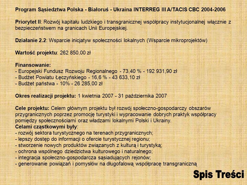 Program Sąsiedztwa Polska - Białoruś - Ukraina INTERREG III A/TACIS CBC 2004-2006 Priorytet II: Rozwój kapitału ludzkiego i transgranicznej współpracy instytucjonalnej włącznie z bezpieczeństwem na granicach Unii Europejskiej.