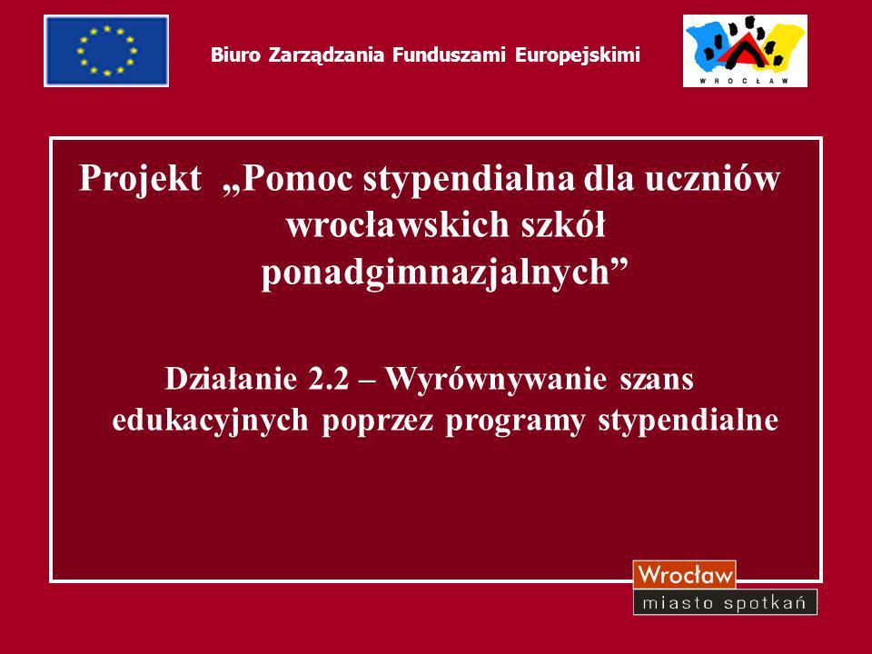 """3 Biuro Zarządzania Funduszami Europejskimi Projekt """"Pomoc stypendialna dla uczniów wrocławskich szkół ponadgimnazjalnych"""" Działanie 2.2 – Wyrównywani"""